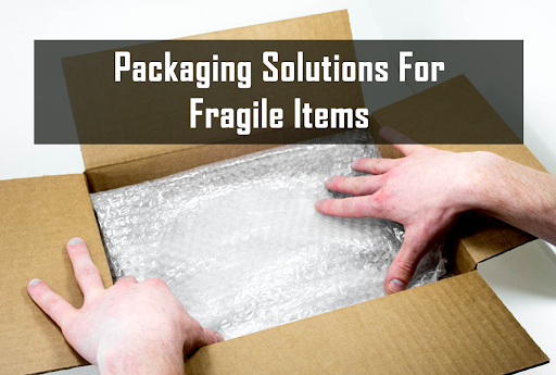Packaging Solutions For Fragile Items